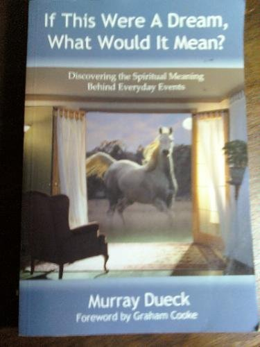 If This Were a Dream, What Would It Mean?: Murray Dueck