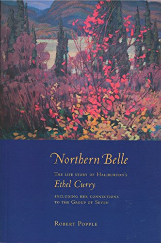 Northern Belle: The Life Story of Haliburton's Ethel Curry, Including Her Connections to the Grou...
