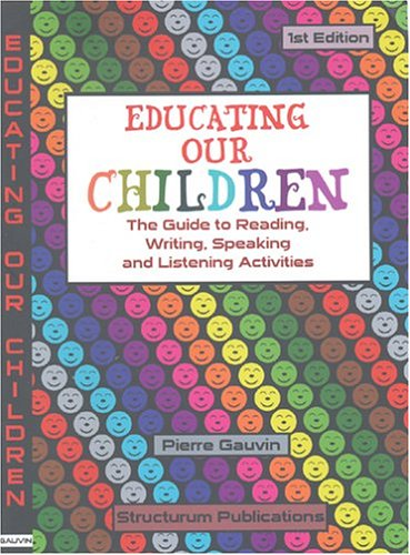 9780973384918: Educating Our Children: The Guide to Reading, Writing, Speaking and Listening Activities