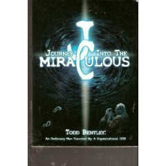 Journey Into the Miraculous: Todd Bentley