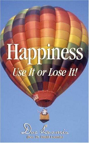 9780973418682: Happiness: Use It Or Lose It!