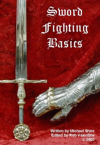 Sword Fighting Basics: Shire, Michael; Valentine, Rob