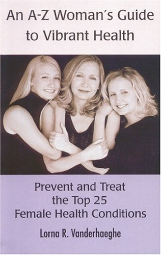 An A-Z Women's Guide to Vibrant Health: Vanderhaeghe, Lorna R.