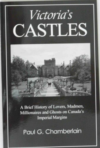 Victoria's Castles : A Brief History of: Paul Geoffrey Chamberlain