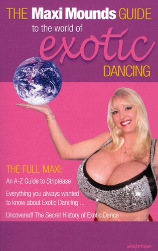 9780973433319: The Maxi Mounds Guide To The World Of Exotic Dancing