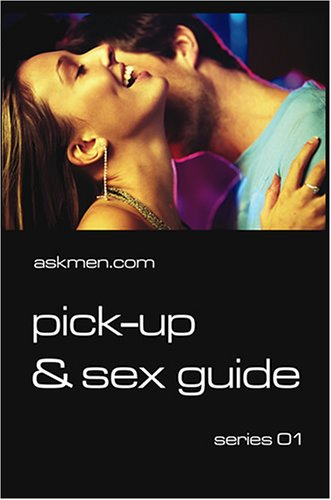 The AskMen.com Pick-Up & Sex Guide: AskMen.com