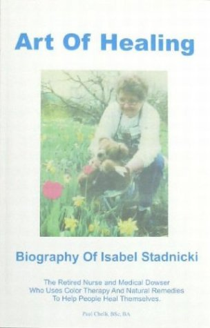 An Art Of Healing: A Biography of Isabel Stadnicki: Paul Chelli