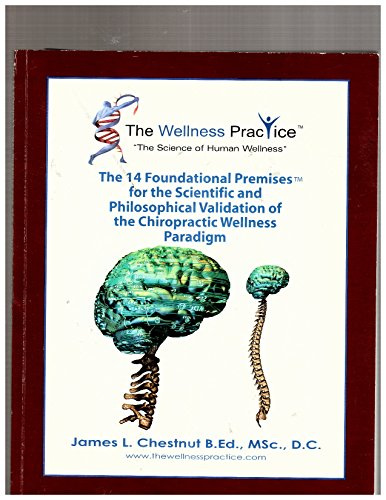 9780973460001: The 14 Foundational Premises for the Scientific and Philosophical Validation of the Chiropractic Wellness Paradigm