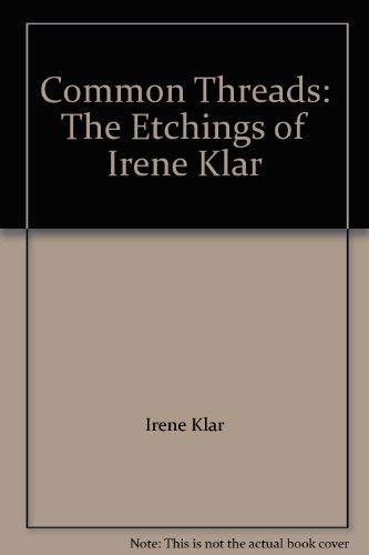 Common Threads : The Etchings of Irene: Klar, Irene; Klar,