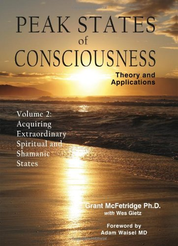 9780973468014: Peak States of Consciousness: Theory and Applications, Volume 2: Acquiring Extraordinary Spiritual and Shamanic States