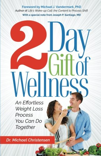 2 Day Gift of Wellness: An Effortless Weight Loss Process You Can Do Together: Dr. Michael ...