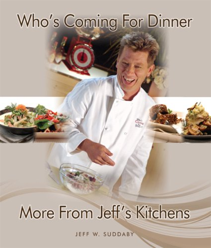 WHO'S COMING FOR DINNER More From Jeff's Kitchen