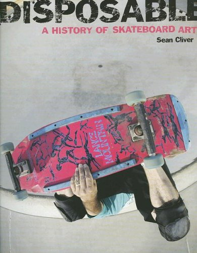 Disposable. A History of Skateboard Art: Cliver, Sean