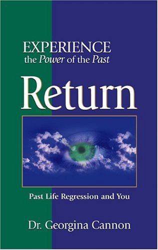 Return: The Healing Power of Your Past Life Regression and You!: Georgina Cannon