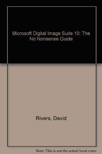 9780973532876: Microsoft Digital Image Suite 10: The No Nonsense Guide