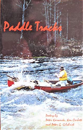 Paddle Tracks:A Collection of Paddling Poetry: Karwacki, Peter; Corbett,