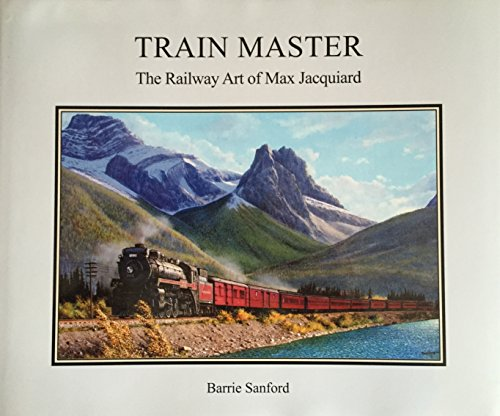 9780973560220: Train Master: The Railway Art of Max Jacquiard