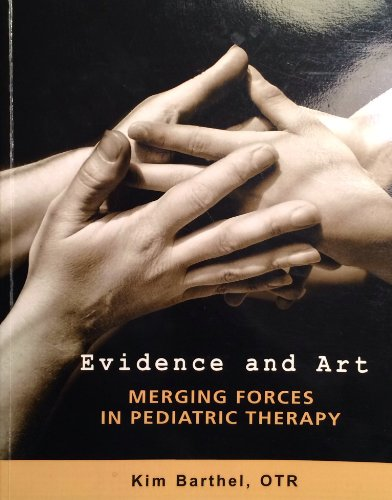 9780973561302: Evidence and Art Merging Forces in Pediatric Therapy