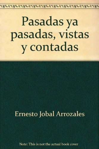 Pasadas ya pasadas, vistas y contadas (Spanish Edition): Ernesto Jobal Arrozales