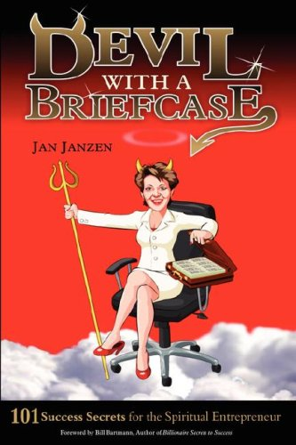 Devil with a Briefcase: 101 Success Secrets for the Spiritual Entrepreneur: Jan Janzen