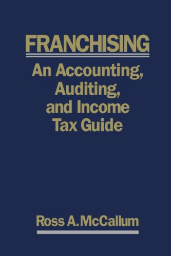 9780973589115: Franchising: An Accounting, Auditing and Income Tax Guide - 2008 Edition: A practical guide for franchisors, franchisees, and their accounting and legal advisors.