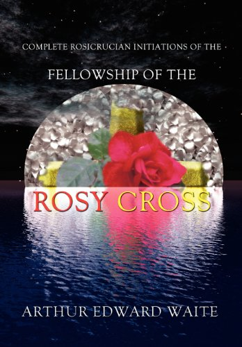 9780973593174: Complete Rosicrucian Initiations of the Fellowship of the Rosy Cross by Arthur Edward Waite, Founder of the Holy Order of the Golden Dawn