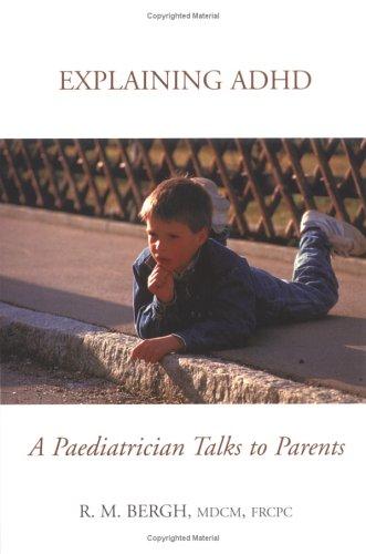 Explaining ADHD: A Paediatrician talks To Parents: Bergh, R.M.
