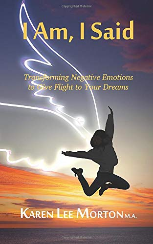 9780973602258: I Am, I Said: Transforming Negative Emotions to Give Flight to Your Dreams
