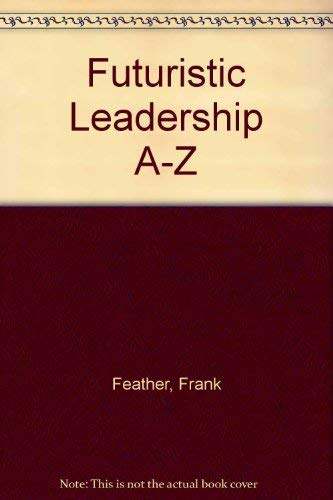 Futuristic Leadership A-Z: Feather, Frank