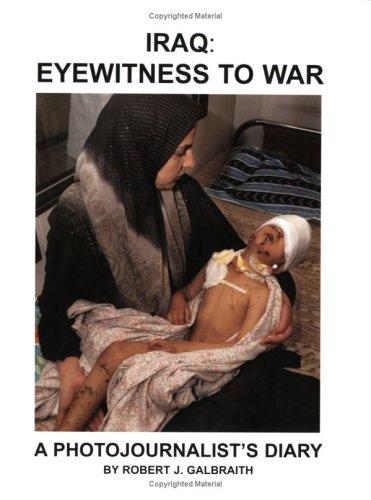 9780973638103: Iraq: Eyewitness to War - A Photojournalist's Diary