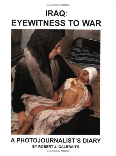Iraq: Eyewitness to War : A Photojournalist's Diary