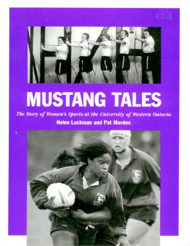 Mustang Tales: The Story of Women's Sports at the University of Western Ontario: Luckman, ...