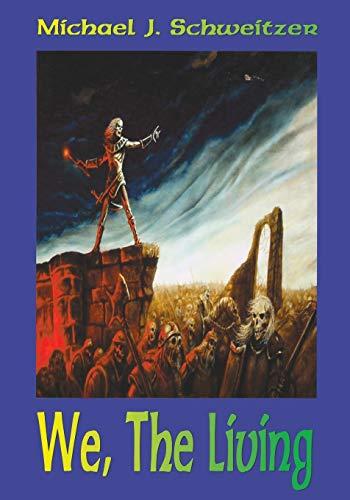 We, the Living: Book 3: The Unending War Trilogy (Paperback): Michael J. Schweitzer