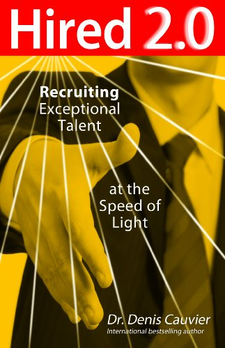 Hired 2.0 - Recruiting Exceptional Talent at the Speed of Light: Dr. Denis Cauvier
