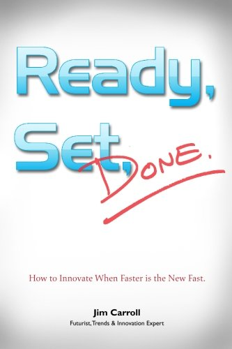 9780973655421: Ready, Set, Done: How to Innovate When Faster is the New Fast