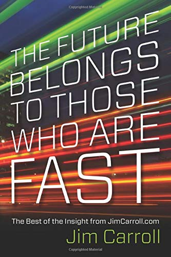 9780973655445: The Future Belongs to Those Who are Fast: The Best of the Insight from JimCarroll.com