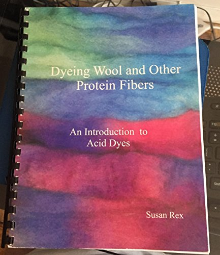 9780973658408: Dyeing Wool and Other Protein Fibers: An Introduction to Acid Dyes