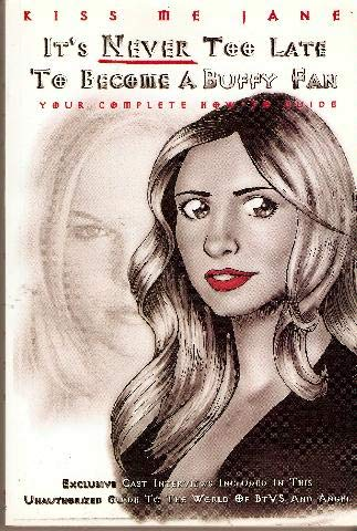 9780973667004: It's Never Too Late To Become A Buffy Fan