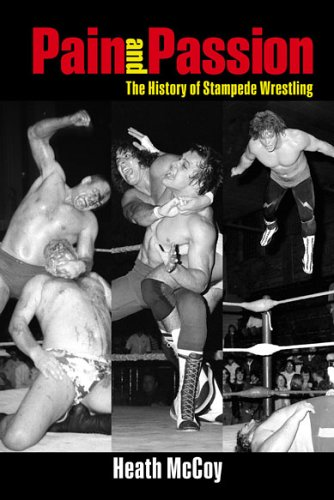 Pain and passion : The history of Stampede Wrestling