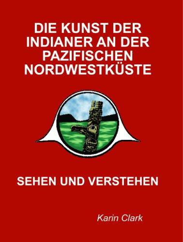 Die Kunst der Indianer an der Pazifischen Nordwestkueste: Sehen und Verstehen (German Edition): ...