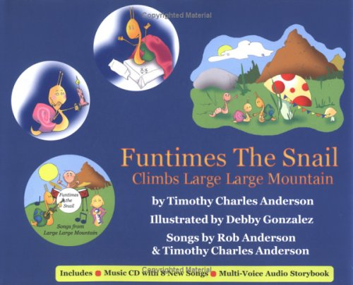 Funtimes the Snail Climbs Large Large Mountain: Anderson, Timothy Charles