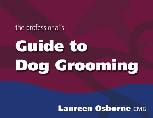 9780973690903: Professional's Guide to Dog Grooming: The Ultimate Guide for Professionals and Entrepreneurs