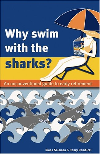 9780973706000: Why Swim with the Sharks? An Unconventional Guide to Early Retirement