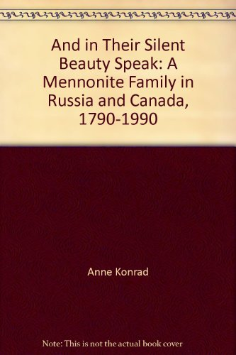 And in Their Silent Beauty Speak: A Mennonite Family in Russia and Canada, 1790-1990: Anne Konrad