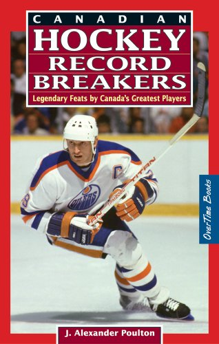 Canadian Hockey Record Breakers : Legendary Feats by Canada's Greatest Players: Poulton, J. ...