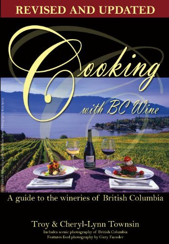 Cooking with BC Wine: A Guide to the Wineries of British Columbia, Revised & Updated Edition: ...