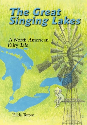 The Great Singing Lakes: A North American Fairy Tale: Tutton, Hilda