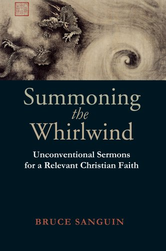 Summoning the Whirlwind: Unconventional Sermons for a Relevant Christian Faith: Sanguin, Bruce