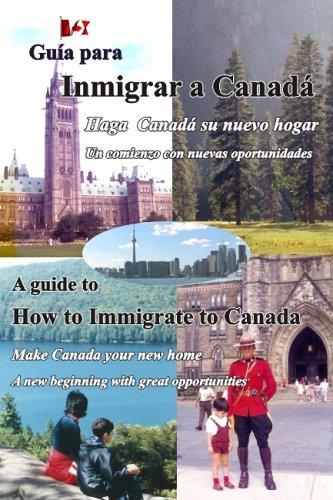 9780973811735: Guia para Inmigrar a Canada: Inmigración a Canadá, estilo de vida y oportunidades / A Guide to How to Immigrate to Canada: Immigration, Canadian Life Style and Opportunities