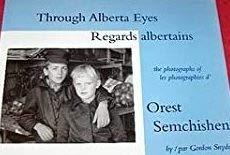 9780973830712: Through Alberta Eyes Regards Albertains The Photographs of Les Photographie s D' Orest Semchishen
